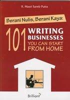 Berani Menulis Berani Kaya :101 Writing Business, You Can Start From Home